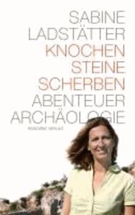 Knochen, Steine, Scherben - Abenteuer Archäologie.