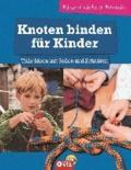 Knoten binden für Kinder - Tolle Ideen mit Seilen und Schnüren - kinderleicht & kreativ - ab 8 Jahren.