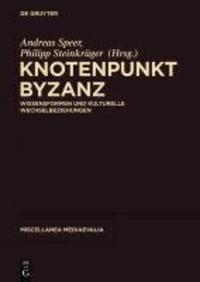 Knotenpunkt Byzanz - Wissensformen und kulturelle Wechselbeziehungen.
