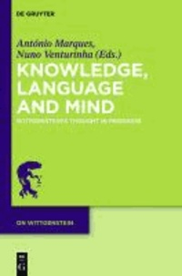 Knowledge, Language and Mind - Wittgenstein's Thought in Progress.