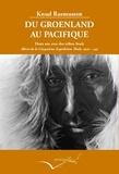 Knud Rasmussen - Du Groenland au Pacifique - Deux ans avec des tribus Inuit (Récit de la Cinquième Expédition Thule, 1921-24).