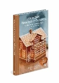 Knusper, knusper Häuschen - Die originellsten Lebkuchenhäuser backen und bauen.