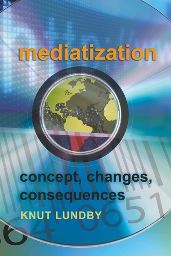 Knut Lundby - Mediatization - Concept, Changes, Consequences.