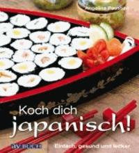 Koch dich japanisch! - Einfach, gesund und lecker.