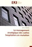 Jean-Luc Stanislas - Le management stratégique des cadres hospitaliers en mutation.