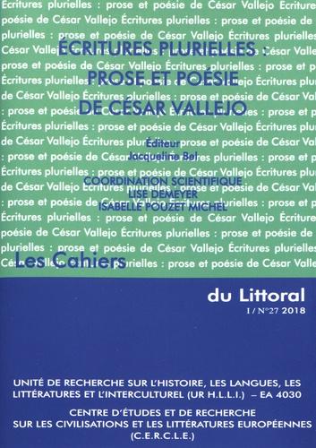 Jacqueline Bel et Lise Demeyer - Les Cahiers du Littoral N° 27, 2018 : Ecritures plurielles : prose et poésie de César Vallejo.