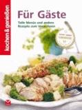 Kochen & Genießen Für Gäste - Tolle Menüs und andere Rezepte zum Verwöhnen.