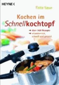 Kochen im Schnellkochtopf - Über 200 Rezepte - vitaminreich, schnell und gesund.