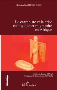 Koela christian noël Dembi - Le catéchiste et la crise écologique et migratoire en Afrique.