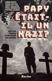 Koen Aerts et Dirk Luyten - Papy était-il un nazi ? - Sur les traces d'un passé de guerre.