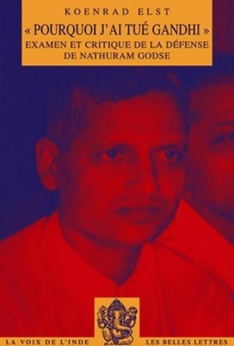 """Koenraad Elst - """"Pourquoi j'ai tué Gandhi"""" - Examen et critique de la défense de Nathuram Godse."""