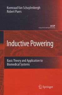 Koenraad Van Schuylenbergh et Robert Puers - Inductive Powering - Basic Theory and Application to Biomedical Systems.