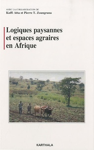 Koffi Atta et Tanga Pierre Zoungrana - Logiques paysannes et espaces agraires en Afrique.