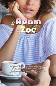Téléchargez des livres au format epub De Adam à Zoé  - «… aujourd'hui, tu comprends mieux certaines de mes nuances. Demain, avec ton mot, je découvrirai les tiennes, autrement…!» ePub CHM FB2