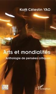 Koffi Célestin Yao - Arts et mondialités - Anthologie de pensées critiques.