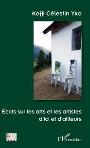 Koffi Célestin Yao - Ecrits sur les arts et les artistes d'ici et d'ailleurs.