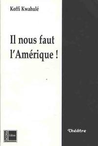 Koffi Kwahulé - Il nous faut l'Amérique !.