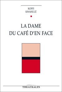 Koffi Kwahulé - La dame du café d'en face.