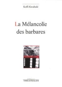Koffi Kwahulé - La mélancolie des barbares.