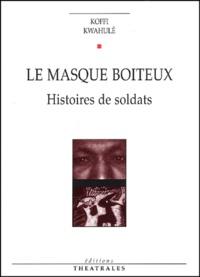 Koffi Kwahulé - Le masque boiteux - Histoires de soldats.