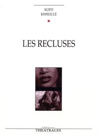 Koffi Kwahulé - Les recluses.