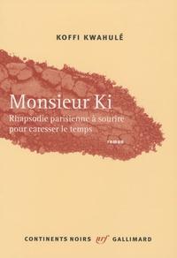 Koffi Kwahulé - Monsieur Ki - Rhapsodie parisienne à sourire pour caresser le temps.