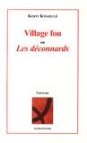Koffi Kwahulé - Village fou ou Les déconnards.