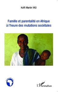 Koffi Martin Yao - Famille et parentalité en Afrique à l'heure des mutations sociétales.