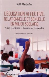 Koffi Martin Yao - L'éducation affective, relationnelle et sexuelle en milieu scolaire - Vision chrétienne et humaine de la sexualité.