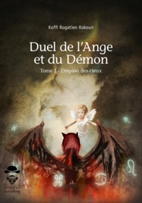 Koffi Rogatien Kokoun - Duel de l'ange et du démon Tome 1 : L'espion des cieux.