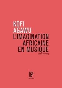 Kofi Agawu - L'imagination africaine en musique.