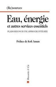 Kofi Annan - Eau, énergie et autres services essentiels - Plaidoyer pour une approche intégrée.