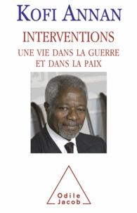 Kofi Annan - Interventions - Une vie dans la guerre et dans la paix.