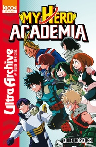 Kohei Horikoshi - My Hero Academia - Guide officiel  : Ultra archive.