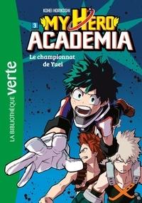 Kohei Horikoshi - My Hero Academia Tome 3 : Le championnat de Yuei.