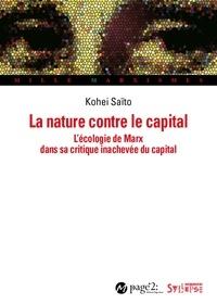 Kohei Saito - La nature contre le capital - L'écologie de Marx dans sa critique inachevée du capital.