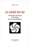 Koichi Tohei - Le livre du Ki - L'unification de l'esprit et du corps dans la vie quotidienne, 3ème édition.