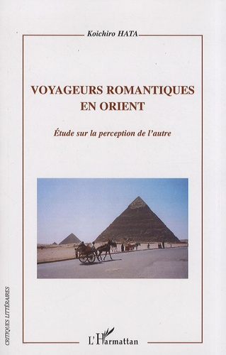 Koichiro Hata - Voyageurs romantiques en Orient - Etude sur la perception de l'autre.