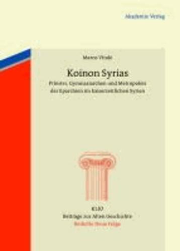 Koinon Syrias - Priester, Gymnasiarchen und Metropoleis der Eparchien im kaiserzeitlichen Syrien.
