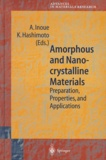 Koji Hashimoto et Akihisa Inoue - Amorphous and Nanocrystalline Materials. - Preparation, Properties, and Applications.
