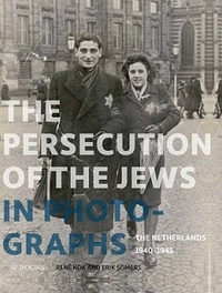 KOK RENE - The Persecution of the Jews in Photographs : the Netherlands 1940-1945.