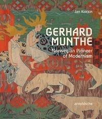 KOKKIN JAN - Gerhard Munthe : Norwegian Pioneer Of Modernism.