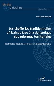 Les chefferies traditionnelles africaines face à la dynamique des réformes territoriales - Contribution à létude des processus de décentralisation.pdf