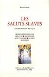 Kolja Micevic - Les saluts slaves - Une anthologie poétique.