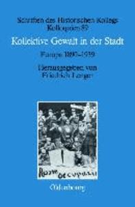 Kollektive Gewalt in der Stadt - Europa 1890-1939.