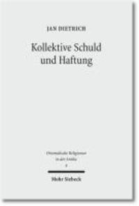 Kollektive Schuld und Haftung - Religions- und rechtsgeschichtliche Studien zum Sündenkuhritus des Deuteronomiums und zu verwandten Texten.