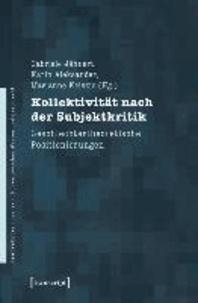 Kollektivität nach der Subjektkritik - Geschlechtertheoretische Positionierungen.