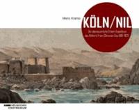 Köln/Nil - Die abenteuerliche Orient-Expedition des Kölners Franz Christian Gau 1818-1820.