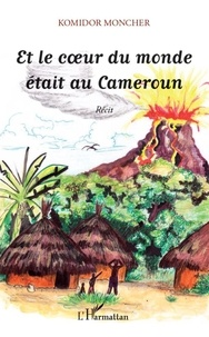 Komidor Moncher - Et le coeur du monde était au Cameroun.