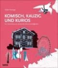 Komisch, kauzig und kurios - Ein Sammelsurium deutscher Sehenswürdigkeiten.